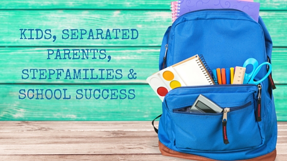 kids, separated parents, stepfamilies & school success