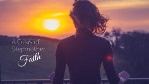 A Crisis of Stepmother Faith
