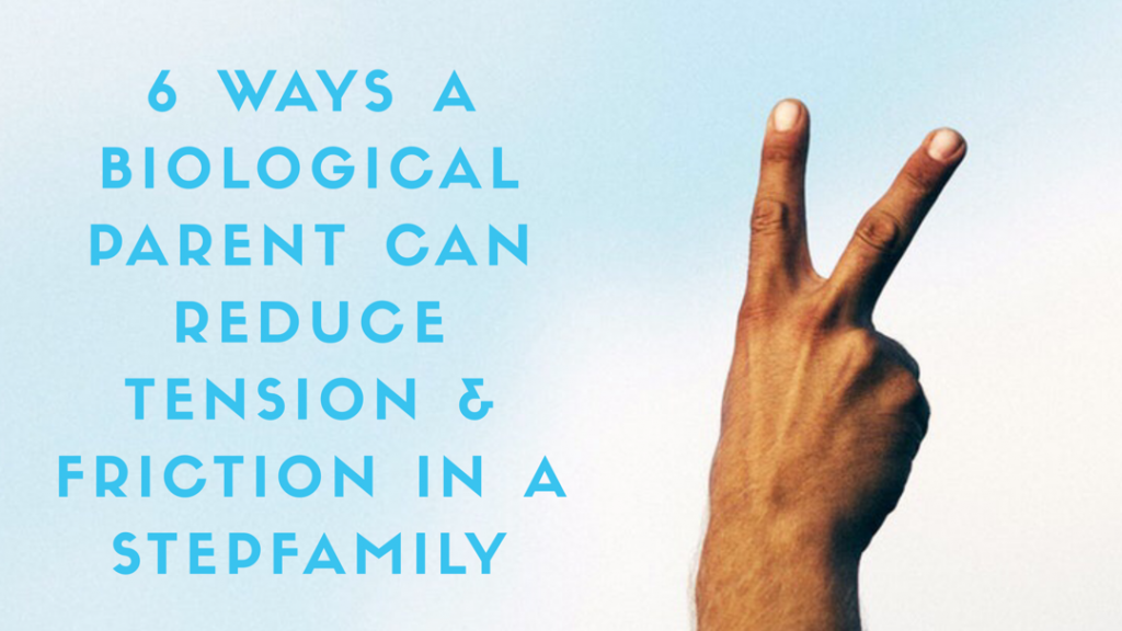 Male hand making piece sign next to title '6 Ways a Biological Parent Can Reduce Tension & Friction in a Stepfamily'